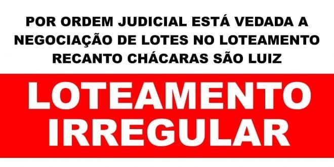 LOTEAMENTO IRREGULAR: Vedada a venda de lotes no Recanto Chácaras São Luiz